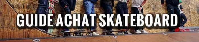 Guide achat skateboard